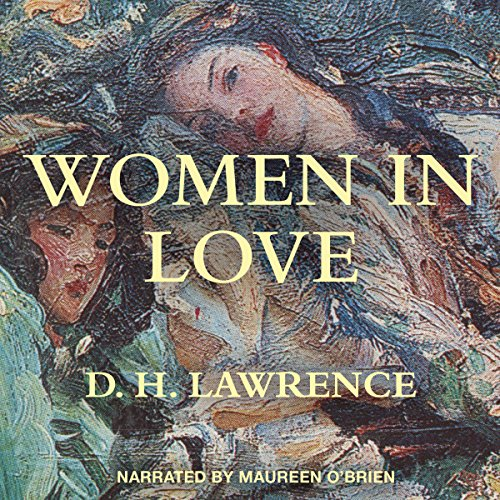 Women in Love                   By:                                                                                                                                 D. H. Lawrence                               Narrated by:                                                                                                                                 Maureen O'Brien                      Length: 18 hrs and 51 mins     2 ratings     Overall 3.0