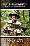 Where The Smallmouth Lives Small Stream Fishing At Its Best by John Quick - Top 10 Books About Fishing To Read This Winter