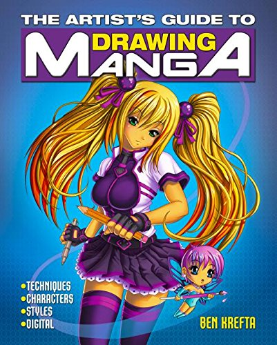 The Artist's Guide to Drawing Manga: Techniques - Characters - Styles - Digital