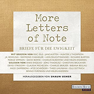 More Letters of Note     Briefe für die Ewigkeit              By:                                                                                                                                 Shaun Usher                               Narrated by:                                                                                                                                 Anke Engelke,                                                                                        Jörg Thadeusz,                                                                                        Christian Brückner,                   and others                 Length: 3 hrs and 49 mins     Not rated yet     Overall 0.0