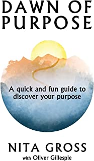 Dawn Of Purpose: A Quick And Fun Guide To Discover Your Purpose