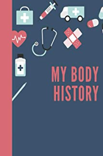 My Body History: Comprehensive medical and health record book for organizing your medical history, health records, and eme...
