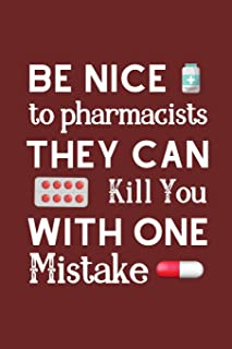 Be Nice to Pharmacists they Can Kill You With One Mistake: Funny Notebook For The Awesome Pharmacist Who Loves To Have Fun