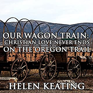 Our Wagon Train: Christian Love Never Ends on the Oregon Trail     Western Historical Romance              By:                                                                                                                                 Helen Keating                               Narrated by:                                                                                                                                 Paul Fanning                      Length: 47 mins     2 ratings     Overall 3.0