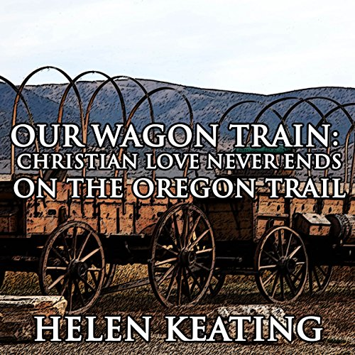 Our Wagon Train: Christian Love Never Ends on the Oregon Trail audiobook cover art
