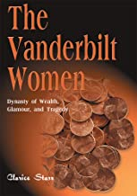 The Vanderbilt Women: Dynasty of Wealth, Glamour and Tragedy