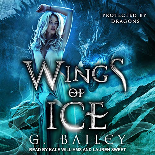Wings of Ice     Protected by Dragons, Book 1              By:                                                                                                                                 G. Bailey                               Narrated by:                                                                                                                                 Lauren Sweet,                                                                                        Kale Williams                      Length: 5 hrs and 46 mins     Not rated yet     Overall 0.0