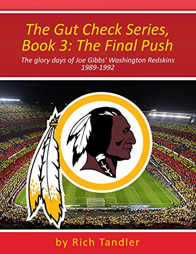 The Gut Check Series, Book 3: The Final Push: The glory days of the Joe Gibbs Redskins 1989-1992 (English Edition)