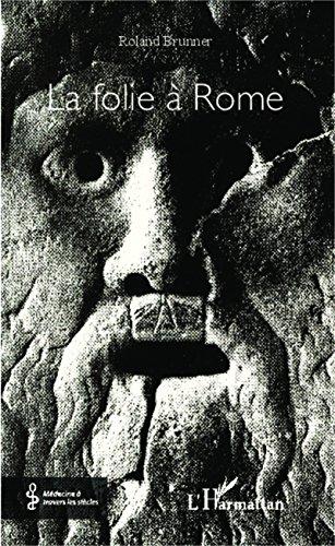 La folie à Rome (Médecine à travers les siècles) (French Edition)