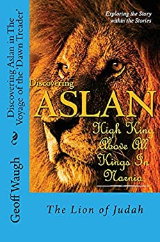 [Geoff Waugh]のDiscovering Aslan in The Voyage of the 'Dawn Treader' by C. S. Lewis: The Lion of Judah - a devotional commentary on The Chronicles of Narnia (English Edition)