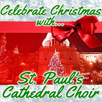 Celebrate Christmas With St. Paul's Cathedral Choir