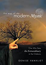 The Way of the Modern Mystic: One Who Sees the Extraordinary in the Ordinary