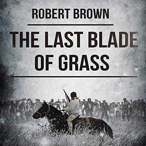 The Last Blade of Grass                   By:                                                                                                                                 Robert Brown                               Narrated by:                                                                                                                                 Alexander Johns                      Length: 10 hrs and 26 mins     1 rating     Overall 5.0