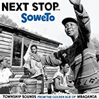 Next Stop...Soweto. Township Sounds Of The Golden Age Of Mbaqanga by Various (2010-03-02)