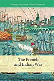 The French and Indian War (Primary Sources of Colonial America)