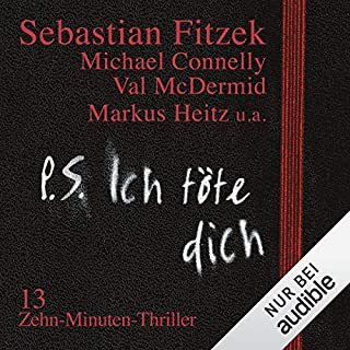 P. S. Ich töte dich. 13 Zehn-Minuten-Thriller                   By:                                                                                                                                 Sebastian Fitzek,                                                                                        Val McDermid,                                                                                        Markus Heitz                               Narrated by:                                                                                                                                 David Nathan,                                                                                        Simon Jäger                      Length: 6 hrs and 42 mins     Not rated yet     Overall 0.0
