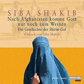 Nach Afghanistan kommt Gott nur noch zum Weinen     Die Geschichte der Shirin-Gol              Autor:                                                                                                                                 Siba Shakib                               Sprecher:                                                                                                                                 Siba Shakib                      Spieldauer: 4 Std. und 15 Min.     106 Bewertungen     Gesamt 4,3