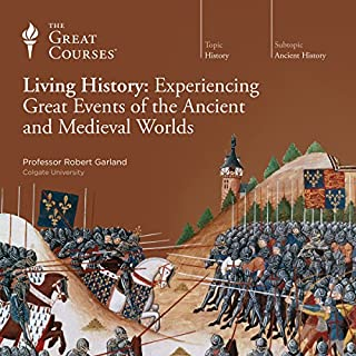 Living History: Experiencing Great Events of the Ancient and Medieval Worlds                   Written by:                                                                                                                                 Robert Garland,                                                                                        The Great Courses                               Narrated by:                                                                                                                                 Robert Garland                      Length: 12 hrs and 39 mins     5 ratings     Overall 4.8