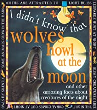 Wolves Howl At The Moon: And other amazing facts about creatures of the night (I Didn't Know That)