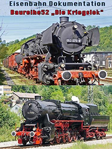 Eisenbahn Dokumentation: Die Kriegslok, Baureihe 52