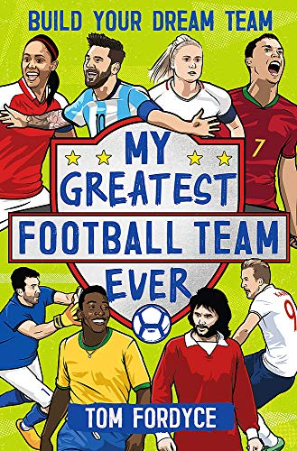 My Greatest Football Team Ever: Build Your Dream Team