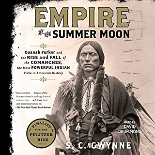Empire of the Summer Moon     Quanah Parker and the Rise and Fall of the Comanches, the Most Powerful Indian Tribe in American History              By:                                                                                                                                 S. C. Gwynne                               Narrated by:                                                                                                                                 David Drummond                      Length: 15 hrs and 3 mins     1,255 ratings     Overall 4.6