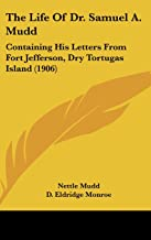 The Life Of Dr. Samuel A. Mudd: Containing His Letters From Fort Jefferson, Dry Tortugas Island (1906)