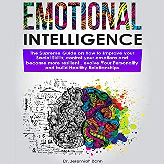 Emotional Intelligence: The Supreme Guide on How to Improve Your Social Skills, Control Your Emotions and Become More Resilient, Evolve Your Personality, and Build Healthy Relationships                   By:                                                                                                                                 Jeremiah Bonn                               Narrated by:                                                                                                                                 Nicholas W. Connell                      Length: 3 hrs and 18 mins     Not rated yet     Overall 0.0
