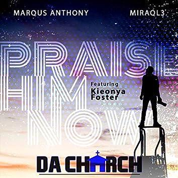 Praise Him Now (feat. Kieonya Foster)