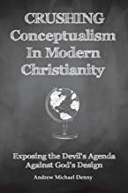 CRUSHING Conceptualism In Modern Christianity: Exposing the Devil's Agenda Against God's Design