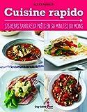 Cuisine rapido - 175 repas savoureux prêts en 30 minutes ou moins