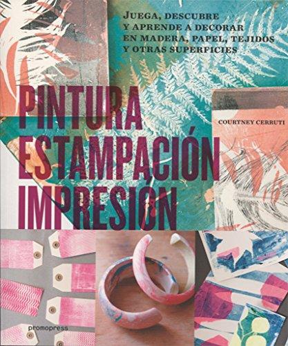 Pintura, estampación, impresión. Juega, descubre y aprende a decorar en madera, papel, tejidos y otras superficies