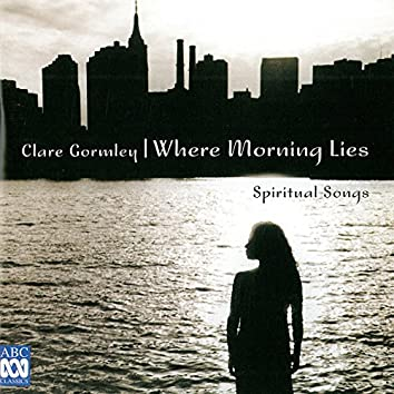 Where Morning Lies - Spiritual Songs