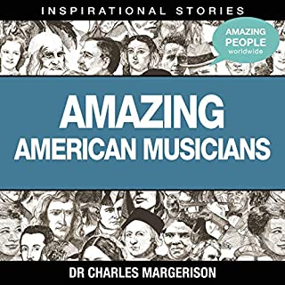 Amazing American Musicians                   Written by:                                                                                                                                 Dr. Charles Margerison                               Narrated by:                                                                                                                                 full cast                      Length: 1 hr and 13 mins     Not rated yet     Overall 0.0