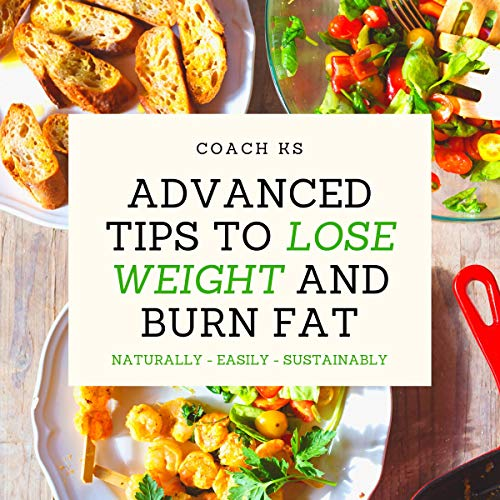 Couverture de Advanced Tips to Lose Weight and Burn Fat: Naturally - Easily - Sustainably