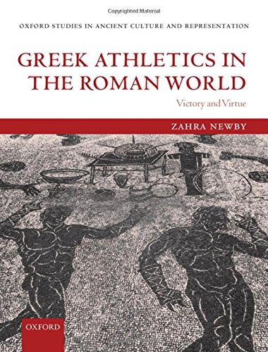 Greek Athletics in the Roman World: Victory and Virtue (Oxford Studies in Ancient Culture & Representation)