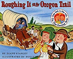Image: Roughing It on the Oregon Trail (The Time-Traveling Twins) | Paperback: 48 pages | by Diane Stanley (Author), Holly Berry (Illustrator). Publisher: HarperCollins; Reprint edition (July 24, 2001)