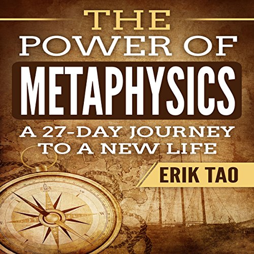 The Power of Metaphysics     A 27-Day Journey to a New Life              By:                                                                                                                                 Erik Tao                               Narrated by:                                                                                                                                 Russell Stamets                      Length: 2 hrs and 10 mins     Not rated yet     Overall 0.0