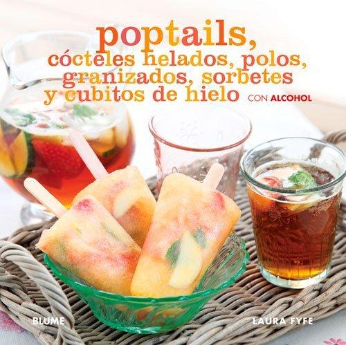 Poptails Cocteles Helados, Polos, Granizados, Sorbetes y Cubitos de Hielo Con Alcohol...