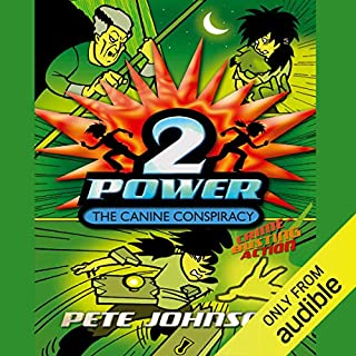 The Canine Conspiracy     2-Power              By:                                                                                                                                 Pete Johnson                               Narrated by:                                                                                                                                 Glen McCready                      Length: 1 hr and 31 mins     3 ratings     Overall 4.3