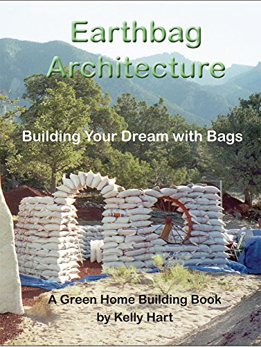 Earthbag Architecture: Building Your Dream with Bags (Green Home Building Book 3) by [Kelly Hart, Dr. Owen Geiger]