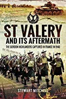 St Valéry and Its Aftermath: The Gordon Highlanders Captured in France in 1940