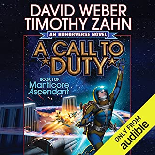 A Call to Duty     Book I of Manticore Ascendant              By:                                                                                                                                 David Weber,                                                                                        Timothy Zahn                               Narrated by:                                                                                                                                 Eric Michael Summerer                      Length: 14 hrs and 4 mins     1,290 ratings     Overall 4.3
