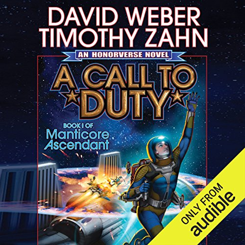 A Call to Duty     Book I of Manticore Ascendant              By:                                                                                                                                 David Weber,                                                                                        Timothy Zahn                               Narrated by:                                                                                                                                 Eric Michael Summerer                      Length: 14 hrs and 4 mins     9 ratings     Overall 4.6