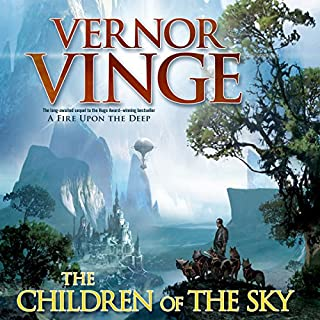 The Children of the Sky                   Written by:                                                                                                                                 Vernor Vinge                               Narrated by:                                                                                                                                 Oliver Wyman                      Length: 27 hrs and 42 mins     2 ratings     Overall 4.0