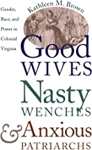 Good Wives, Nasty Wenches, and Anxious Patriarchs: Gender, Race, and Power in Colonial Virginia (Published by the Omohundr...