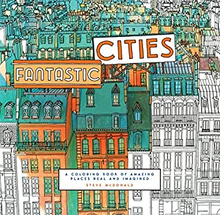 Fantastic Cities: A Coloring Book of Amazing Places Real and Imagined (Adult Coloring Books, City Coloring Books, Coloring Books for Adults)