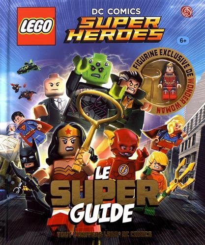 LEGO DC COMICSLE SUPER GUIDE: Avec une figure lego Wonder Woman (Lego DC Comics, Les livres de, 1)