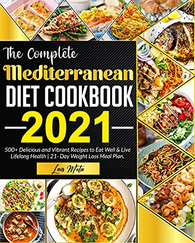 The Complete Mediterranean Diet Cookbook 2021: 500+ Delicious and Vibrant Recipes to Eat Well & Live Lifelong Health | 21- Day Weight Loss Meal Plan