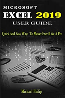 Microsoft Excel 2019 User Guide: Quick And Easy Ways to Master Excel like a Pro